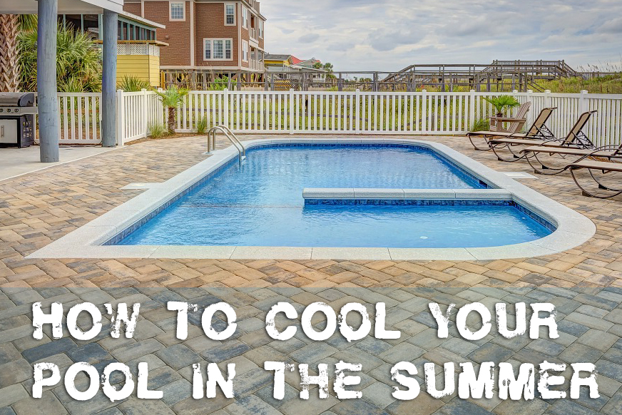 How to Cool Your Pool in the Summer