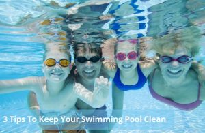 3 Tips To Keep Your Swimming Pool Clean