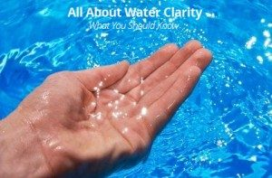 All About Water Clarity – What You Should Know